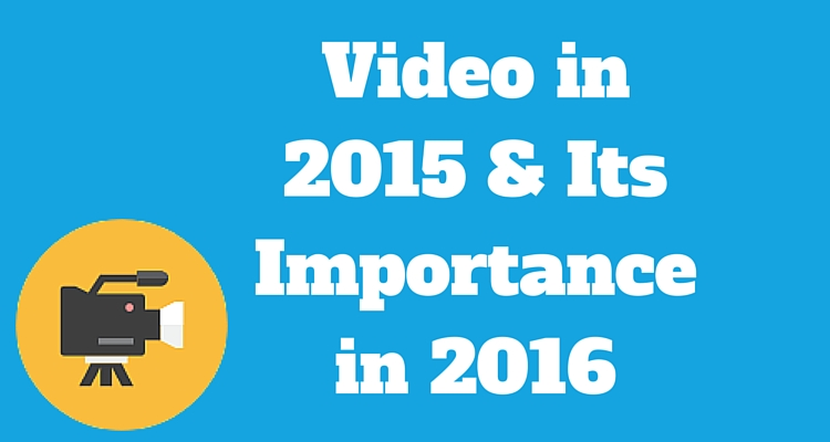 Video in 2015 & Its Importance in 2016