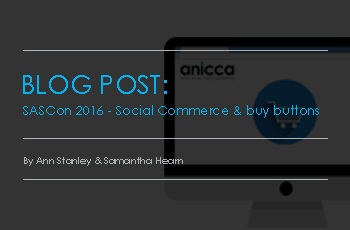 SASCon 2016 – Social Commerce and buy buttons by Ann Stanley & Samantha Hearn
