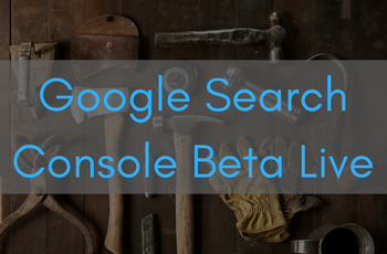 Google rolls out new Search Console Beta