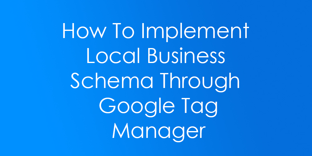 How to Implement Local Business Schema Through Google Tag Manager