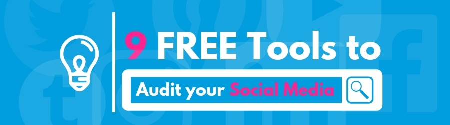 9 Free Tools to Audit your Social Media