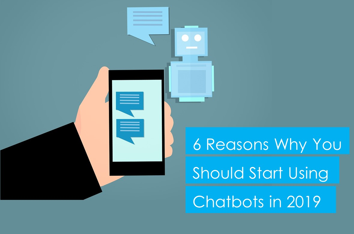 6 Reasons Why You Should Start Using Chatbots in 2019