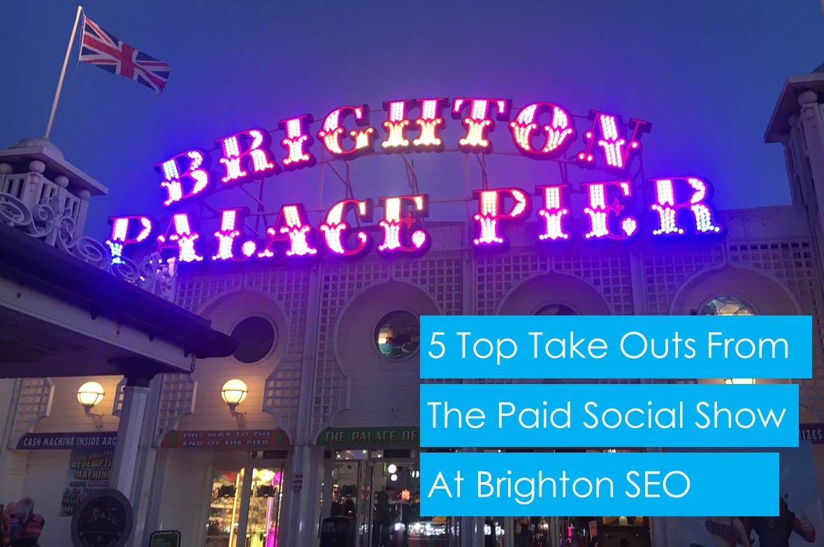 5 Key Takeaways from the Paid Social Show at Brighton SEO 2019