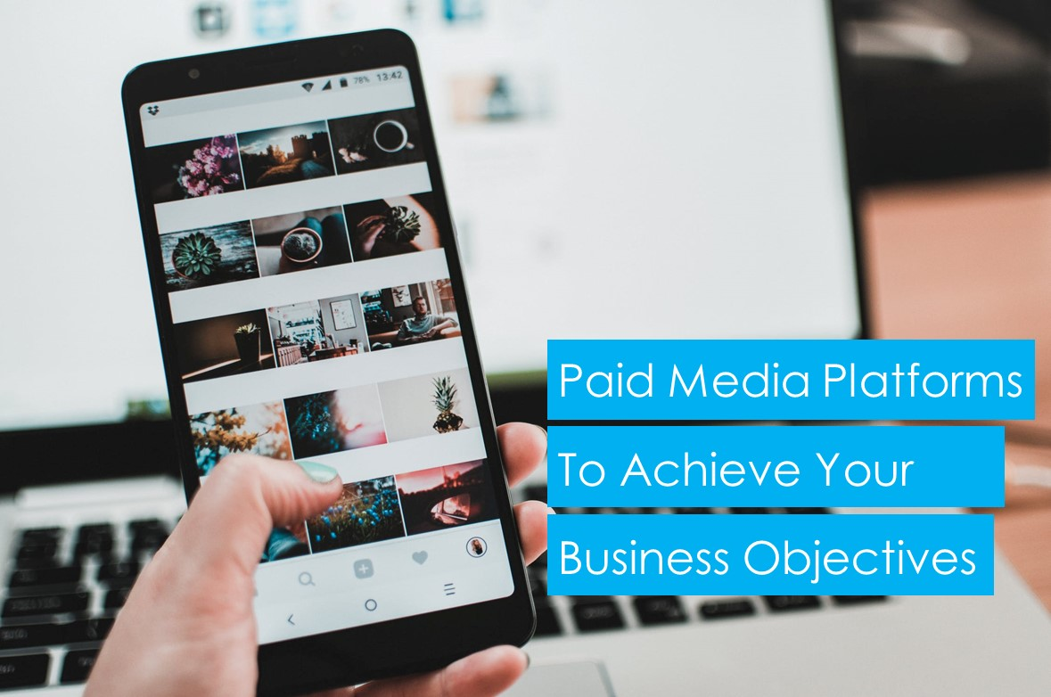 Selecting the Best Paid Media Platforms to Achieve Your Business Objectives