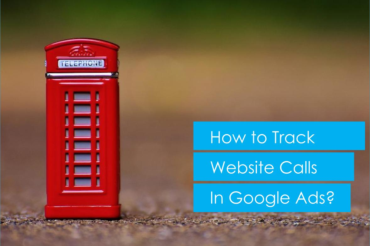 How to Track Website Calls In Google Ads