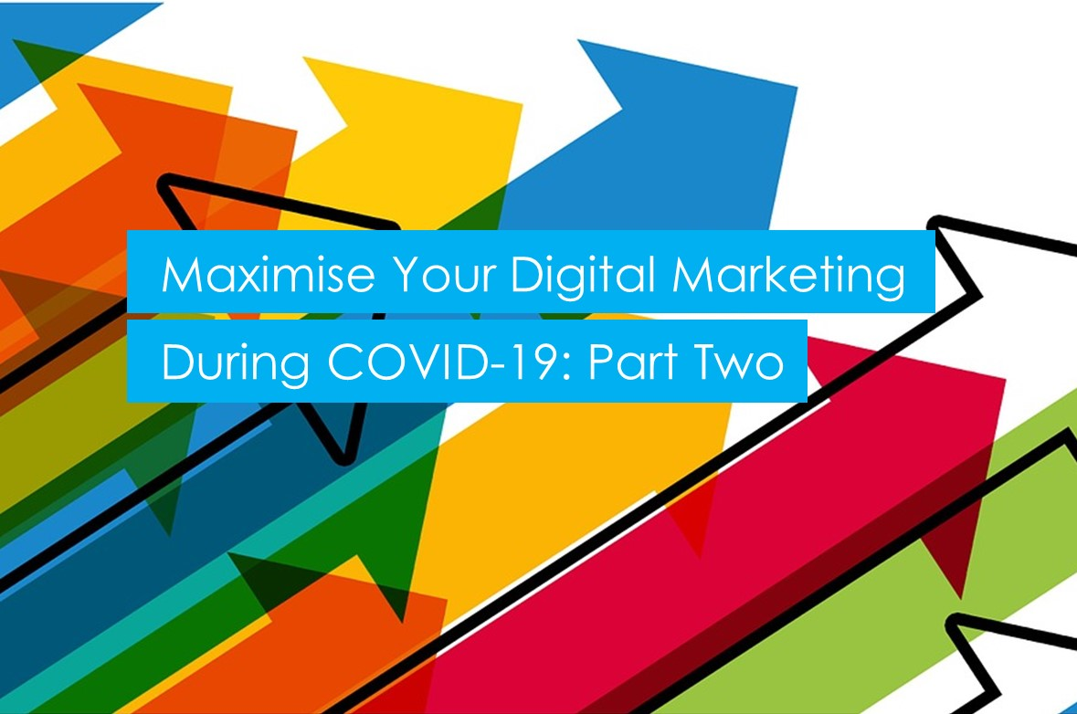 Maximise Your Digital Marketing During COVID-19 (With or Without Marketing Budget): Part 2/2